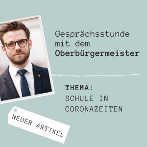 """Read more about the article Gesprächsstunde mit dem Oberbürgermeister zum Thema """"Schule in Coronazeiten"""""""